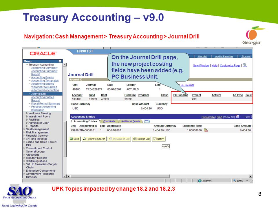 8 Treasury Accounting – v9.0 Navigation: Cash Management > Treasury Accounting > Journal Drill On the Journal Drill page, the new project costing fields have been added (e.g.