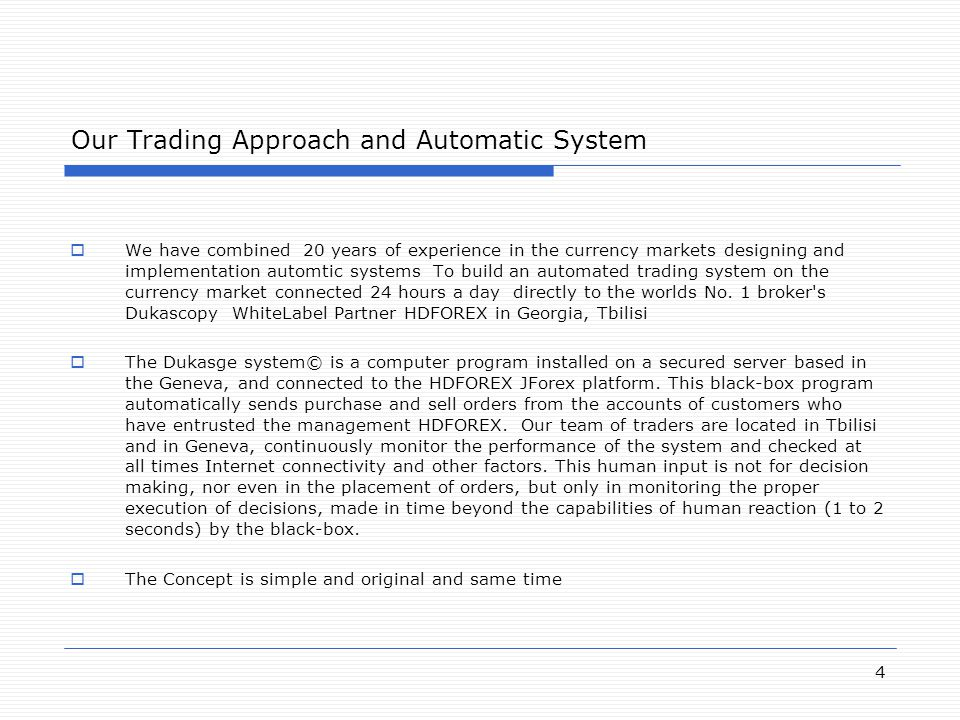4 Our Trading Approach and Automatic System  We have combined 20 years of experience in the currency markets designing and implementation automtic sy