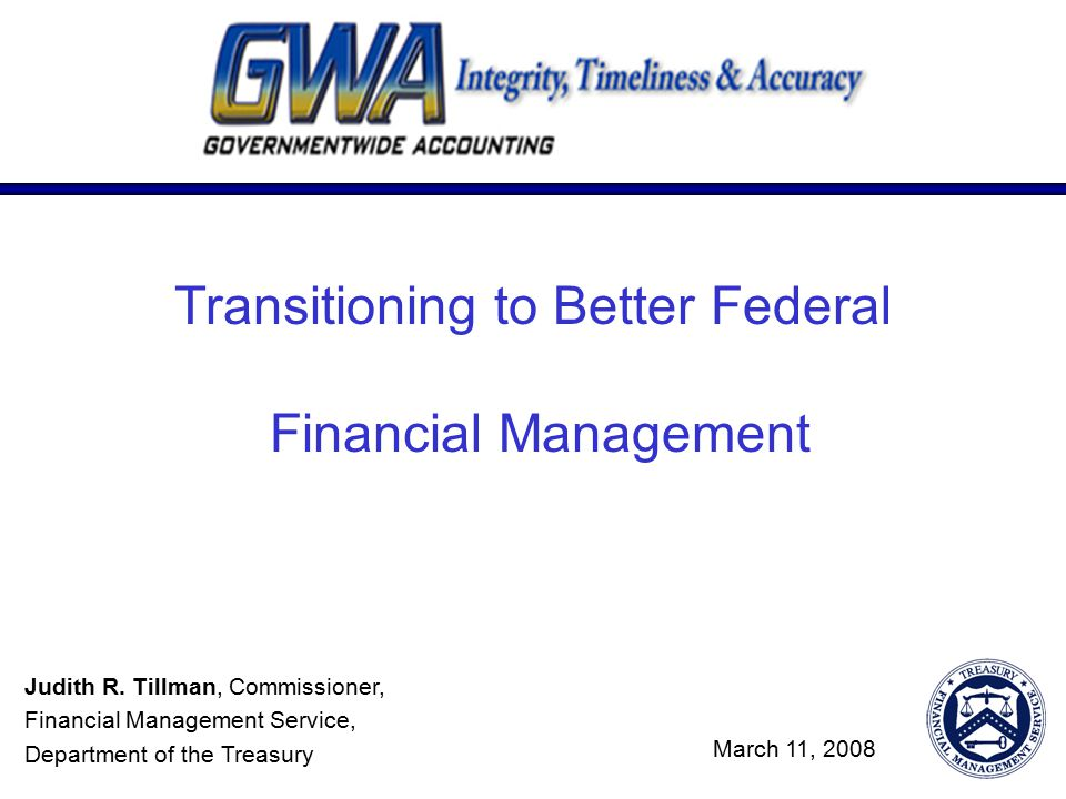 Transitioning to Better Federal Financial Management Judith R.