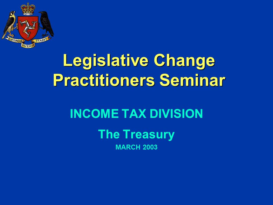 Legislative Change Practitioners Seminar INCOME TAX DIVISION The Treasury MARCH 2003
