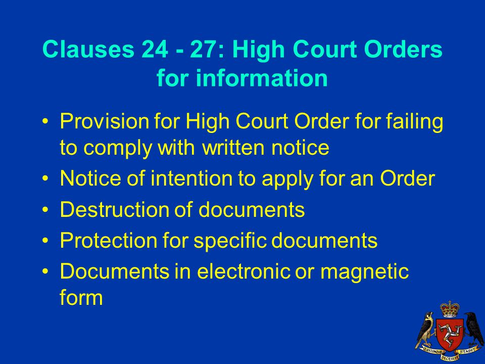 Clauses 24 - 27: High Court Orders for information Provision for High Court Order for failing to comply with written notice Notice of intention to apply for an Order Destruction of documents Protection for specific documents Documents in electronic or magnetic form