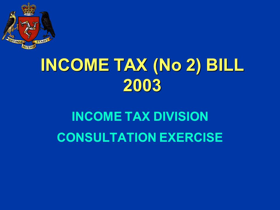 INCOME TAX (No 2) BILL 2003 INCOME TAX DIVISION CONSULTATION EXERCISE