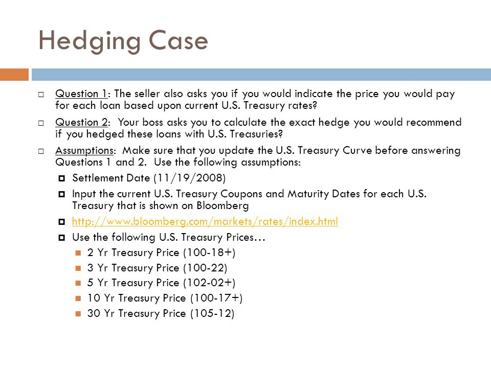 Hedging Case  Question 1: The seller also asks you if you would indicate the price you would pay for each loan based upon current U.S.