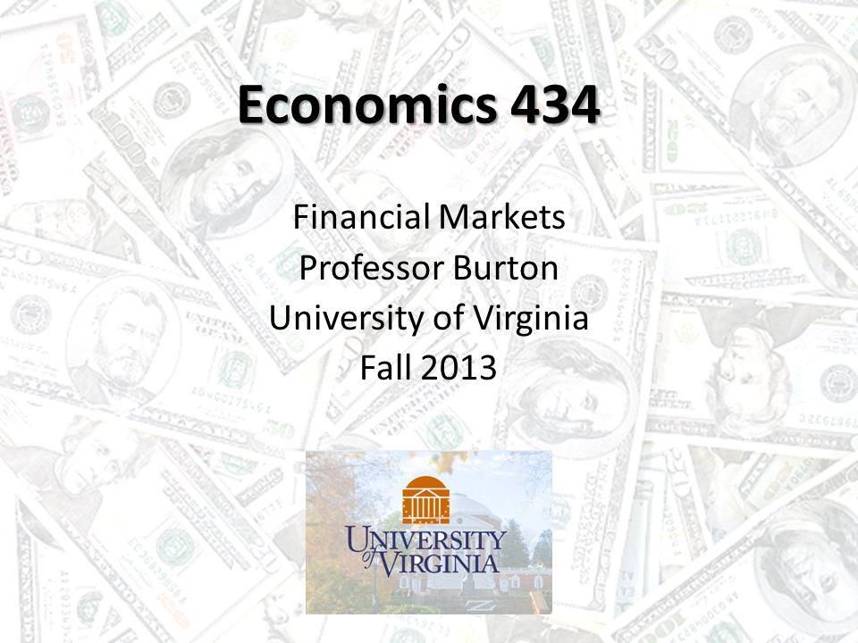 Economics 434 Financial Markets Professor Burton University of Virginia Fall 2013