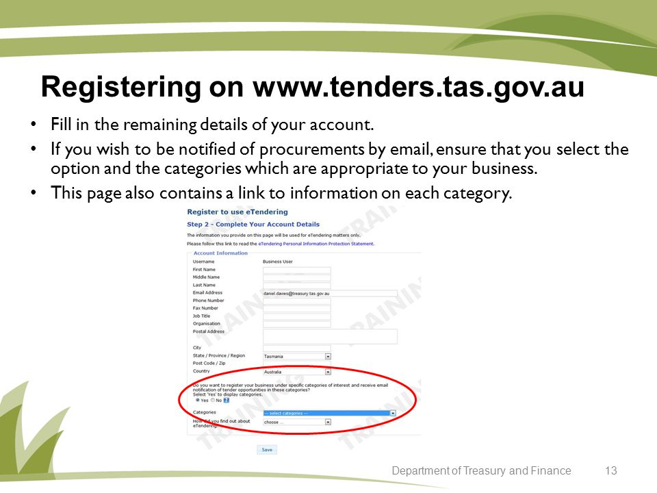 Registering on www.tenders.tas.gov.au 13Department of Treasury and Finance Fill in the remaining details of your account.