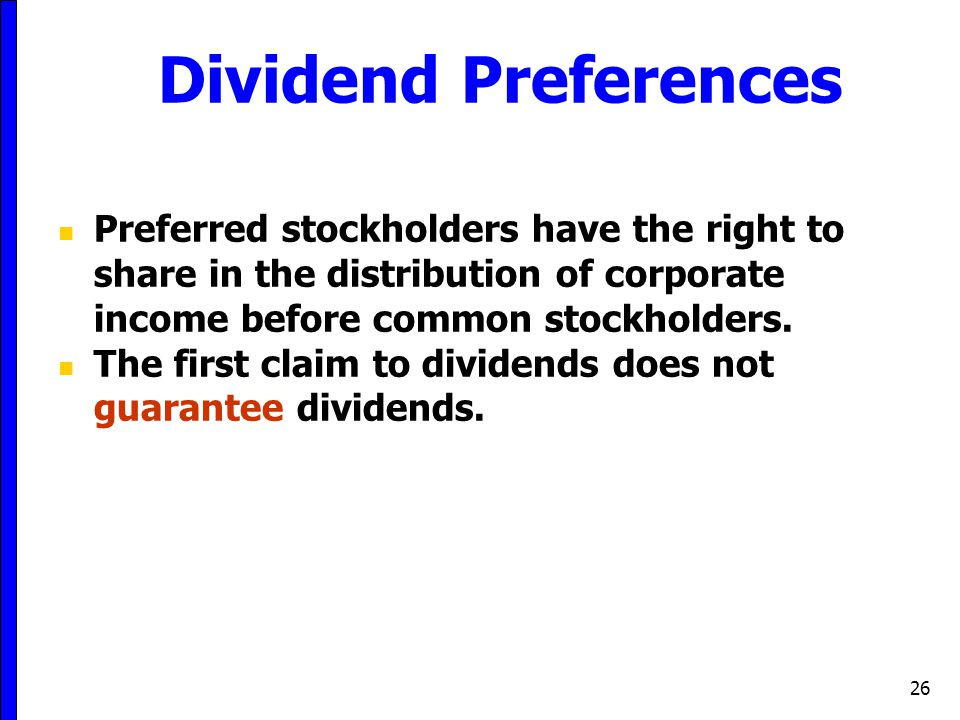 26 Dividend Preferences Preferred stockholders have the right to share in the distribution of corporate income before common stockholders. The first c