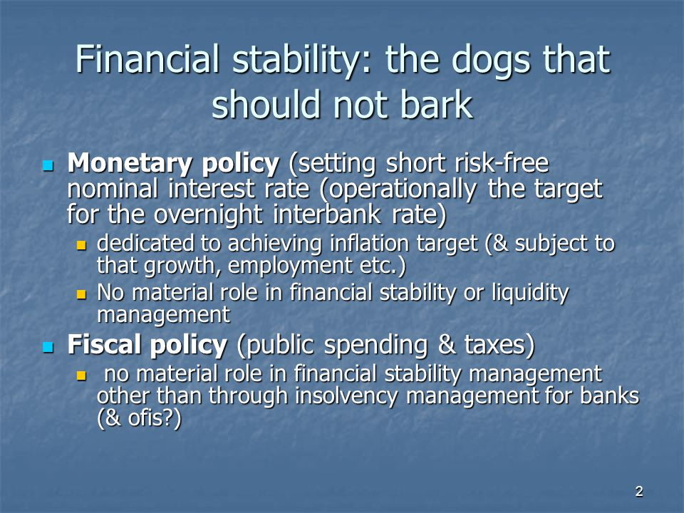 2 Financial stability: the dogs that should not bark Monetary policy (setting short risk-free nominal interest rate (operationally the target for the