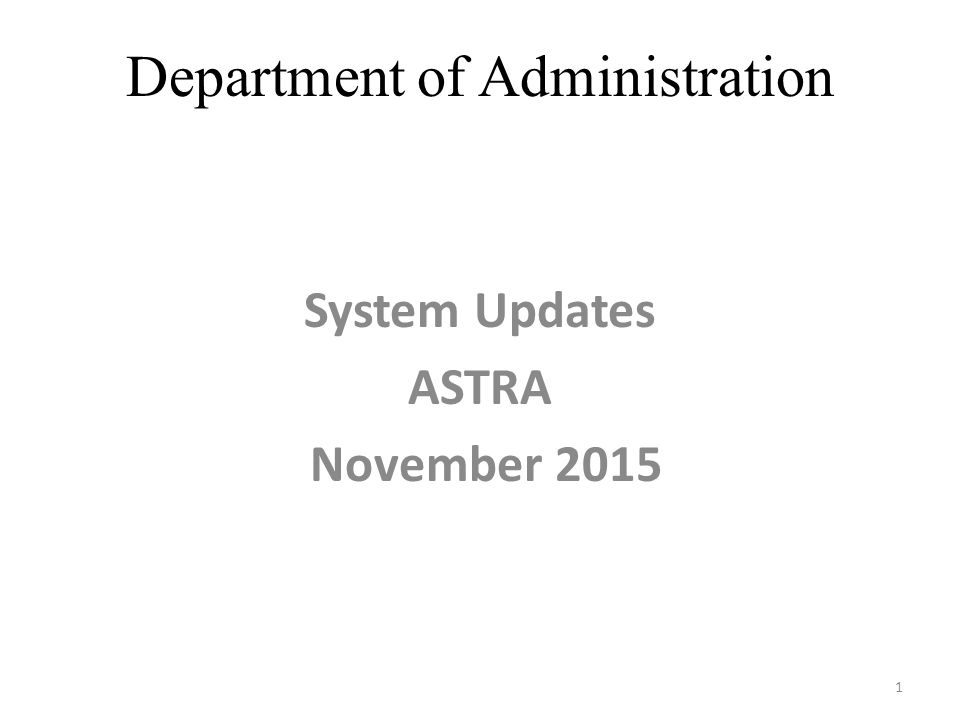 Department of Administration System Updates ASTRA November 2015 1