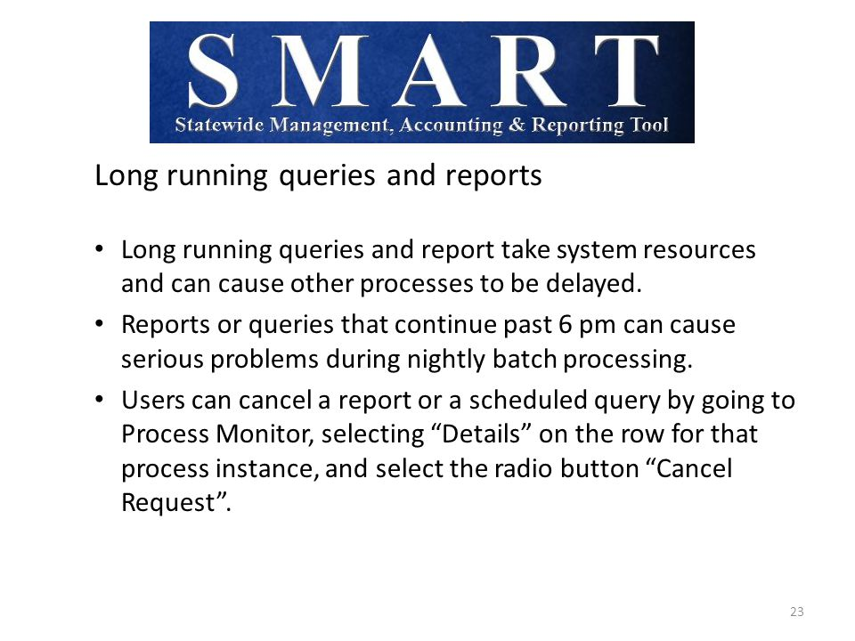 Long running queries and reports Long running queries and report take system resources and can cause other processes to be delayed.