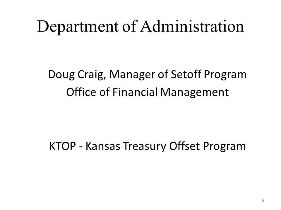 Department of Administration Doug Craig, Manager of Setoff Program Office of Financial Management KTOP - Kansas Treasury Offset Program 8