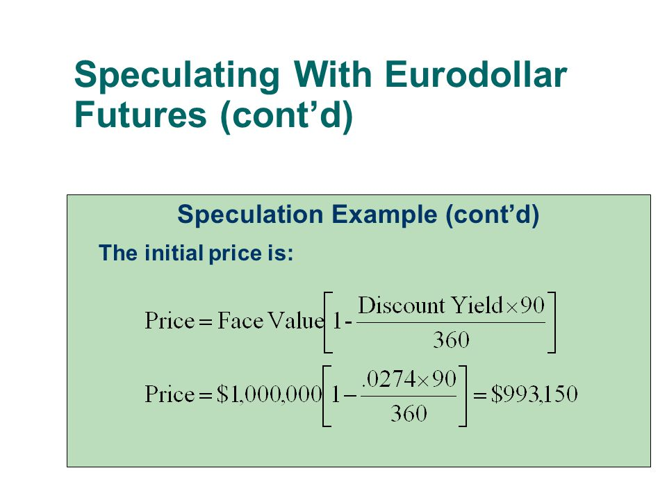 Speculating With Eurodollar Futures (cont'd) Speculation Example (cont'd) The initial price is:
