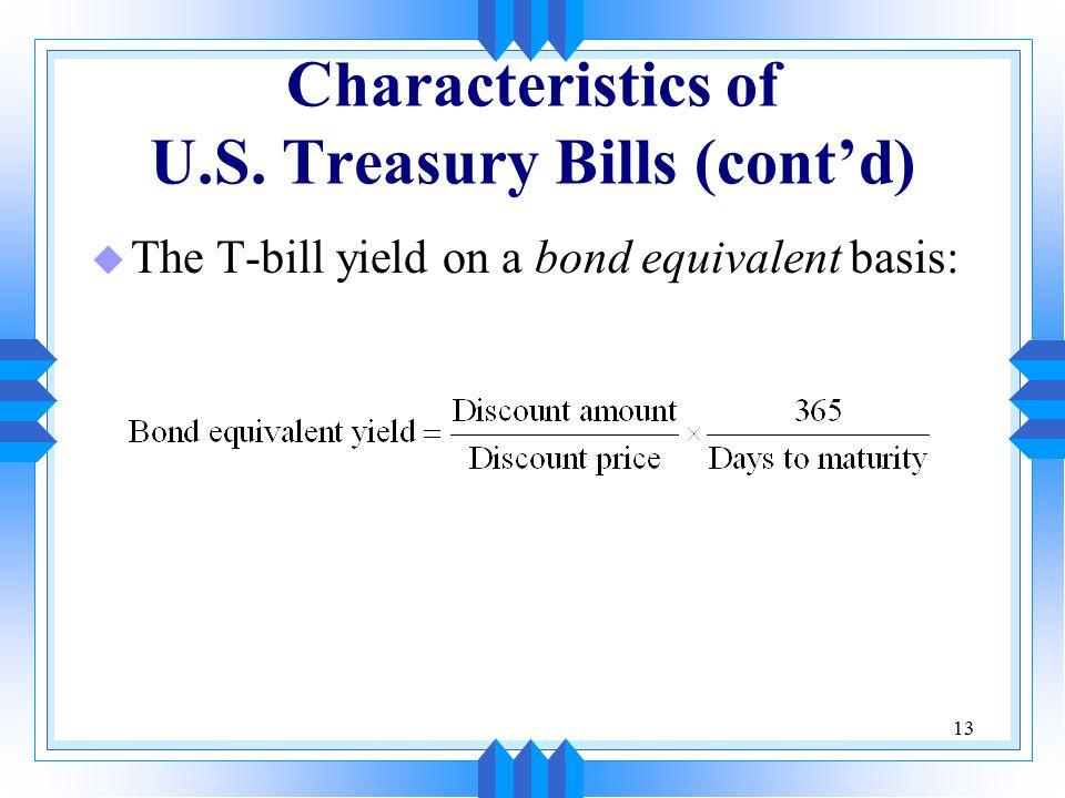 13 Characteristics of U.S. Treasury Bills (cont'd) u The T-bill yield on a bond equivalent basis: