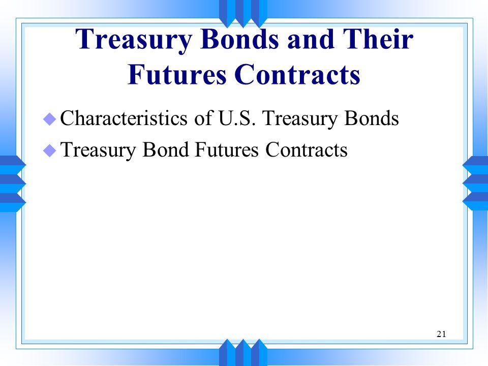 21 Treasury Bonds and Their Futures Contracts u Characteristics of U.S.