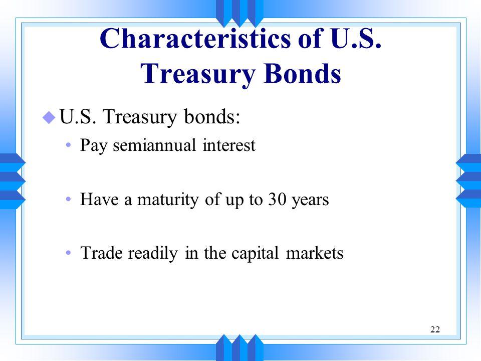 22 Characteristics of U.S. Treasury Bonds u U.S.