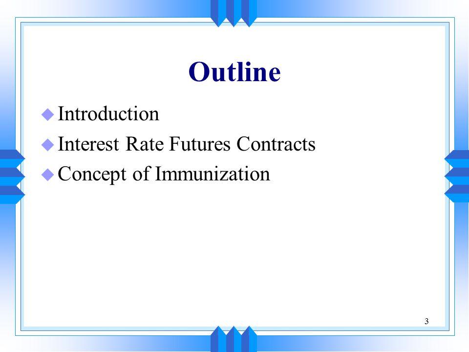 3 Outline u Introduction u Interest Rate Futures Contracts u Concept of Immunization