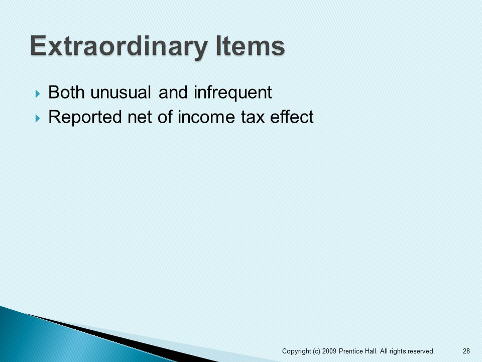  Both unusual and infrequent  Reported net of income tax effect 28Copyright (c) 2009 Prentice Hall. All rights reserved.