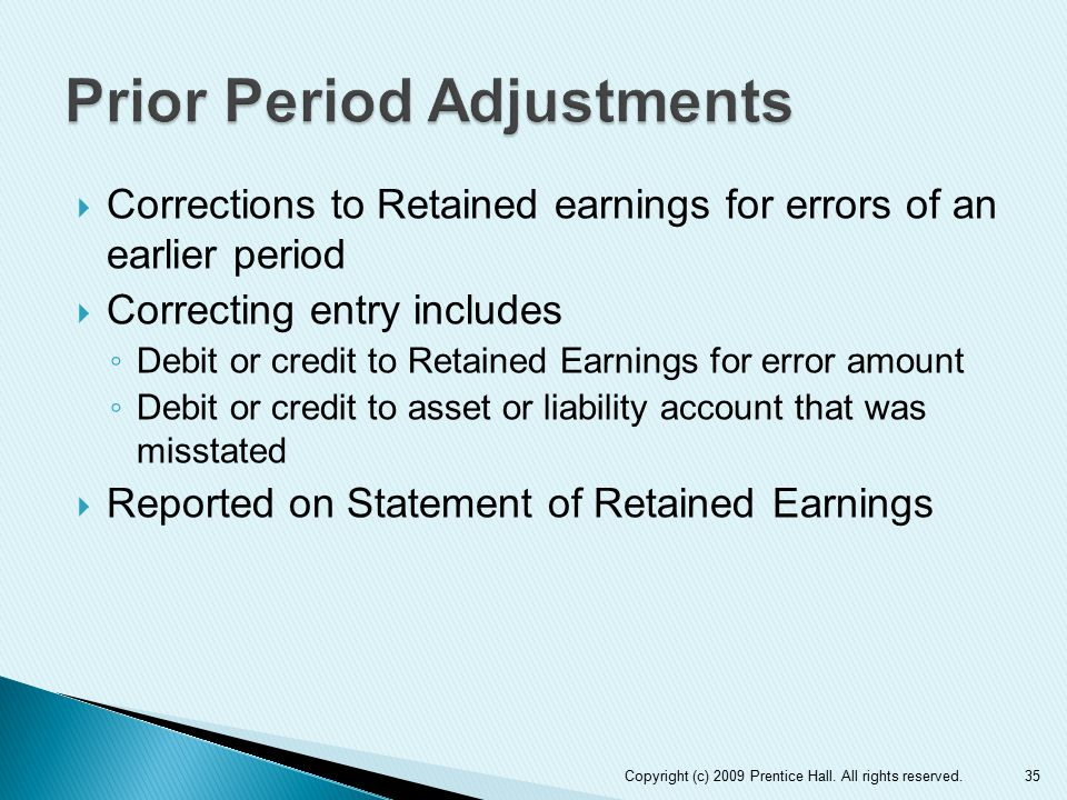  Corrections to Retained earnings for errors of an earlier period  Correcting entry includes ◦ Debit or credit to Retained Earnings for error amount