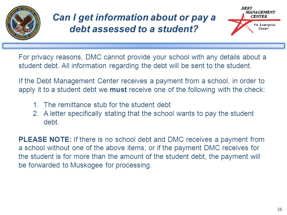 26 Can I get information about or pay a debt assessed to a student.