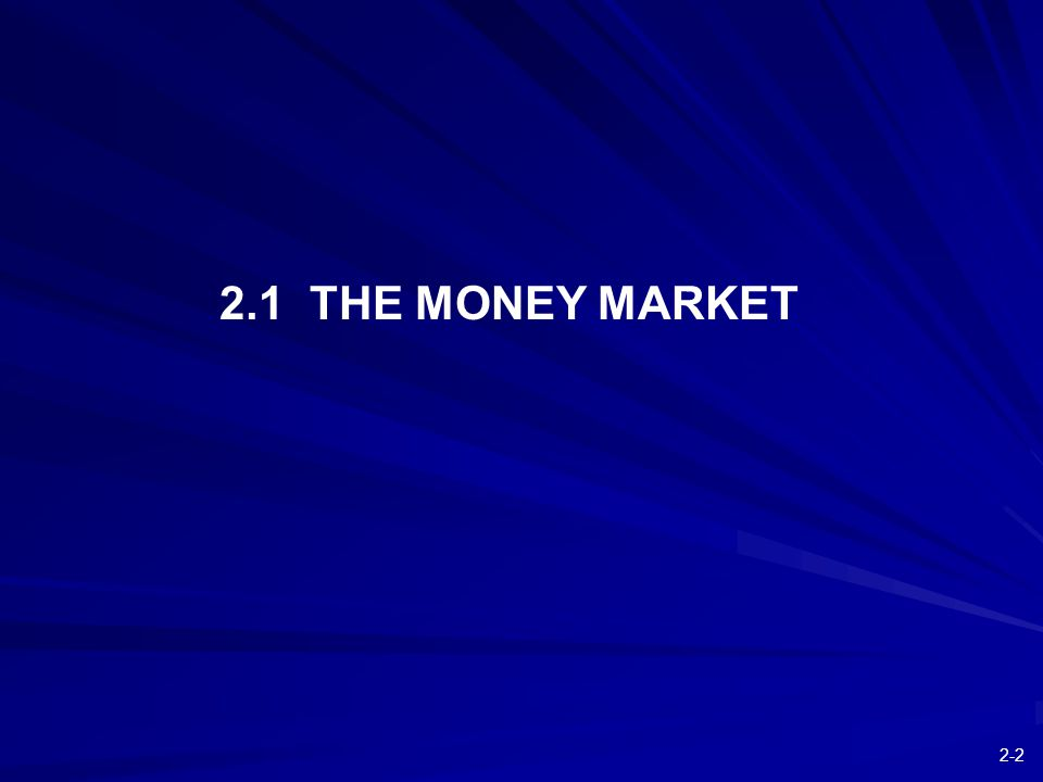 2-2 2.1 THE MONEY MARKET