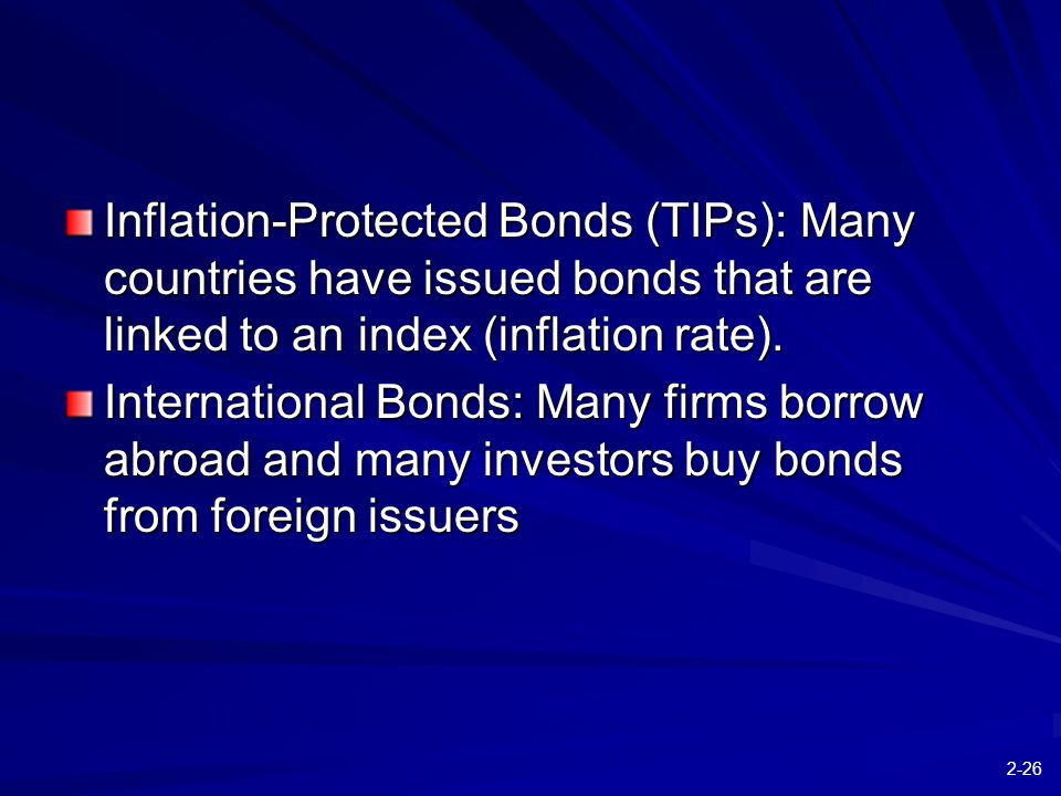 2-26 Inflation-Protected Bonds (TIPs): Many countries have issued bonds that are linked to an index (inflation rate).
