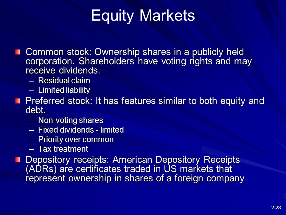 2-28 Equity Markets Common stock: Ownership shares in a publicly held corporation. Shareholders have voting rights and may receive dividends. –Residua