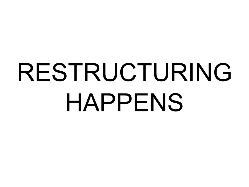 RESTRUCTURING HAPPENS