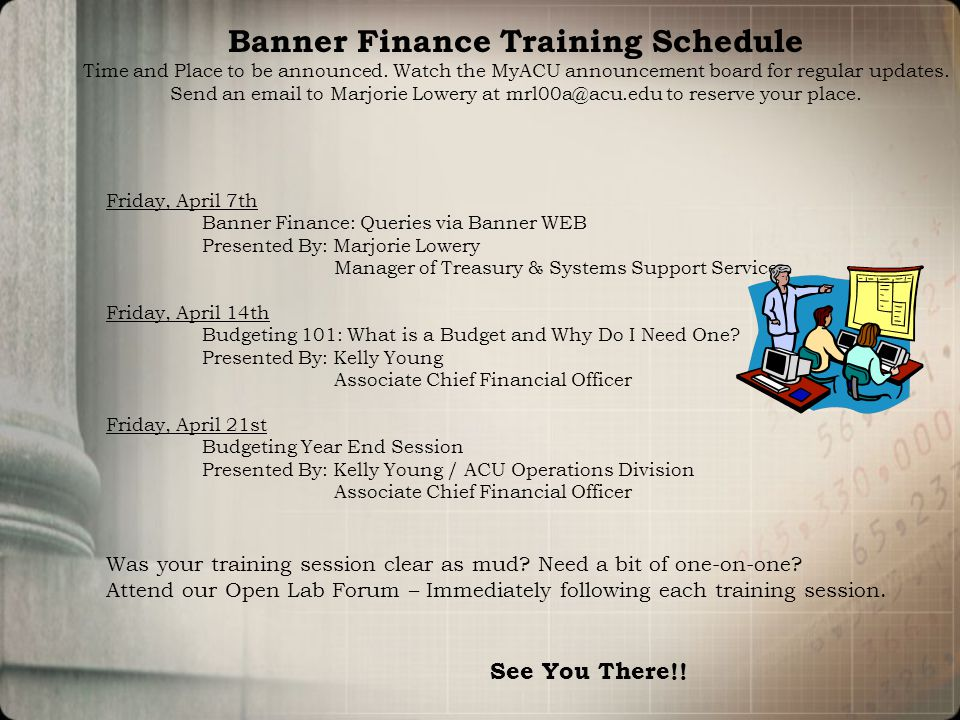 Friday, April 7th Banner Finance: Queries via Banner WEB Presented By: Marjorie Lowery Manager of Treasury & Systems Support Services Friday, April 14th Budgeting 101: What is a Budget and Why Do I Need One.