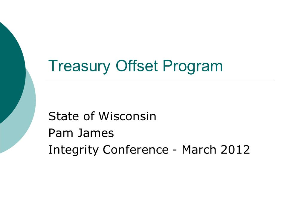 Treasury Offset Program State of Wisconsin Pam James Integrity Conference - March 2012