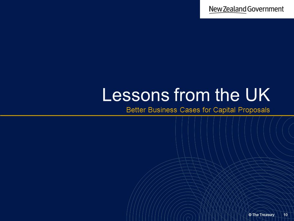 © The Treasury 10 Lessons from the UK Better Business Cases for Capital Proposals