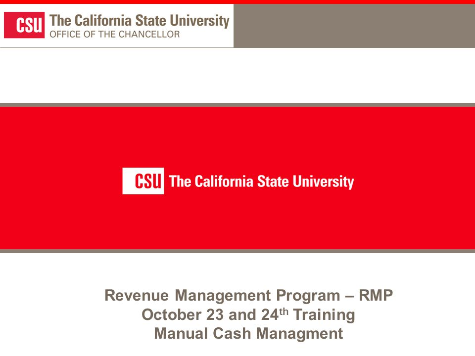 Revenue Management Program – RMP October 23 and 24 th Training Manual Cash Managment