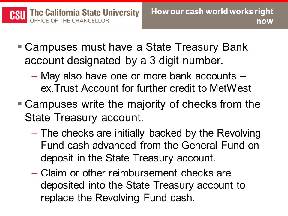 How our cash world works right now  Campuses must have a State Treasury Bank account designated by a 3 digit number.