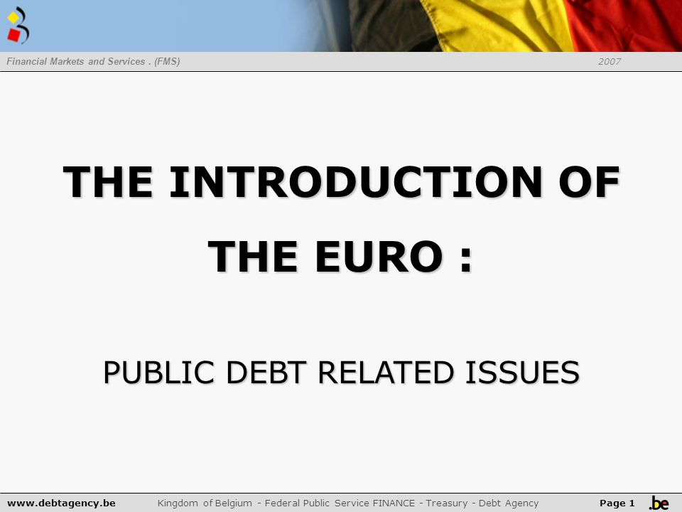 www.debtagency.be Kingdom of Belgium - Federal Public Service FINANCE - Treasury - Debt Agency Financial Markets and Services.