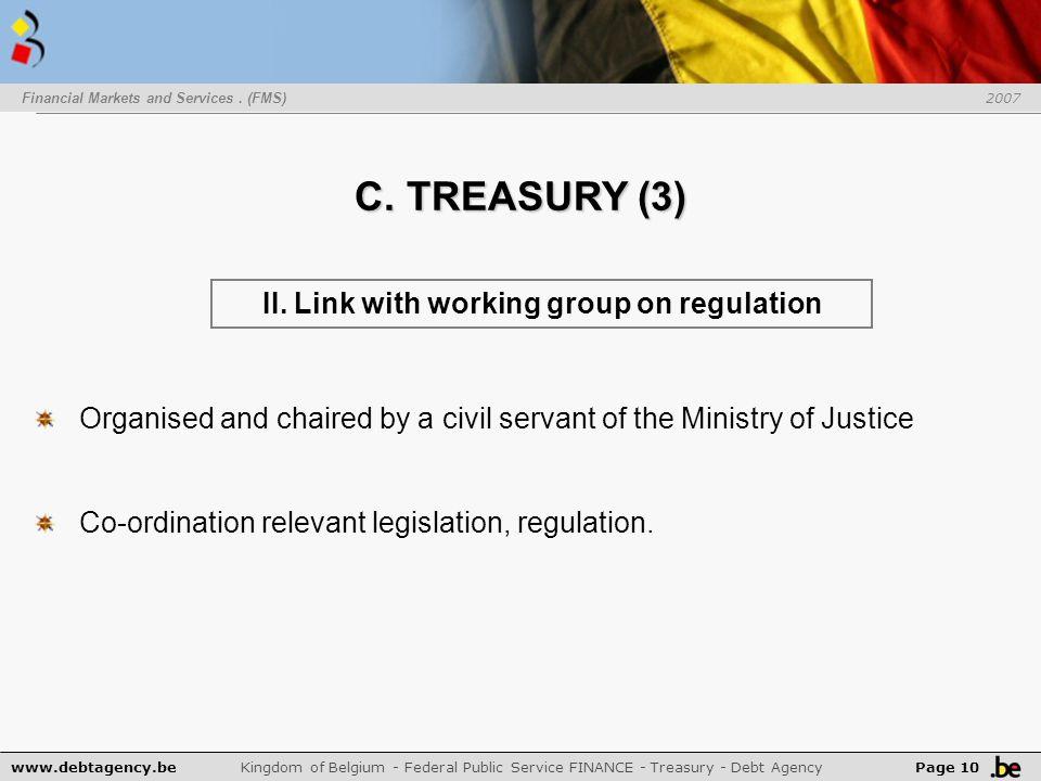 C. TREASURY (3) www.debtagency.be Kingdom of Belgium - Federal Public Service FINANCE - Treasury - Debt Agency Page 10 Financial Markets and Services.