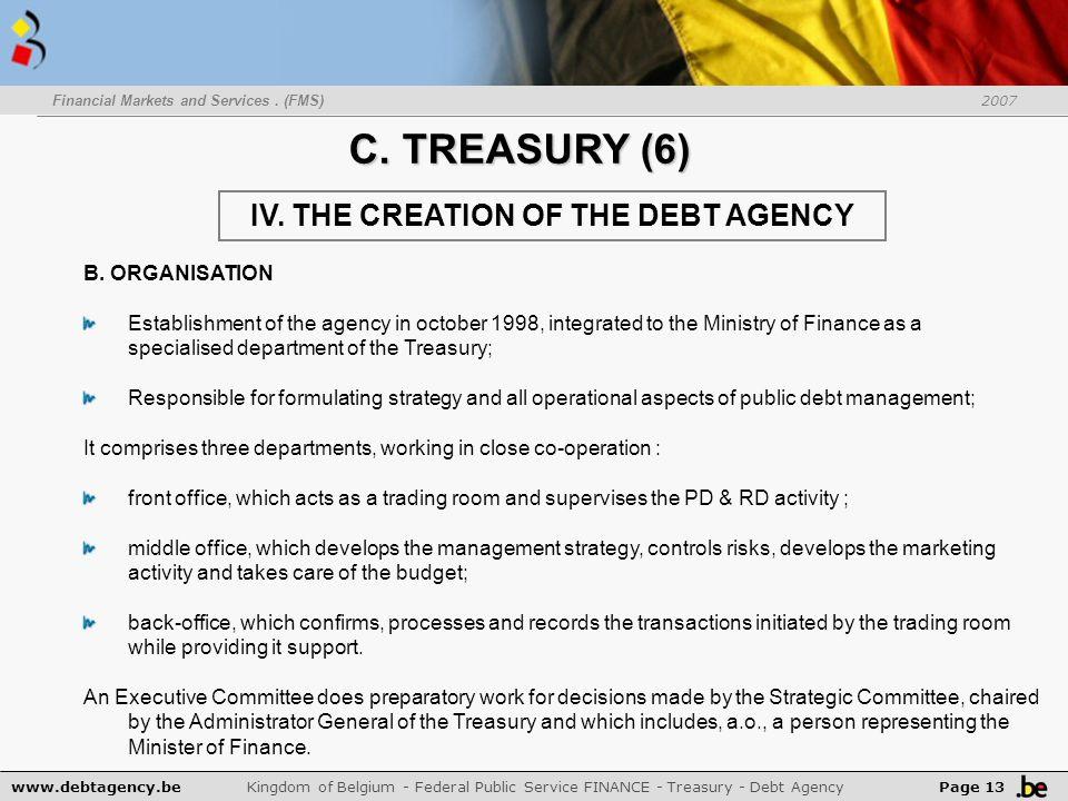 C. TREASURY (6) www.debtagency.be Kingdom of Belgium - Federal Public Service FINANCE - Treasury - Debt Agency Page 13 Financial Markets and Services.