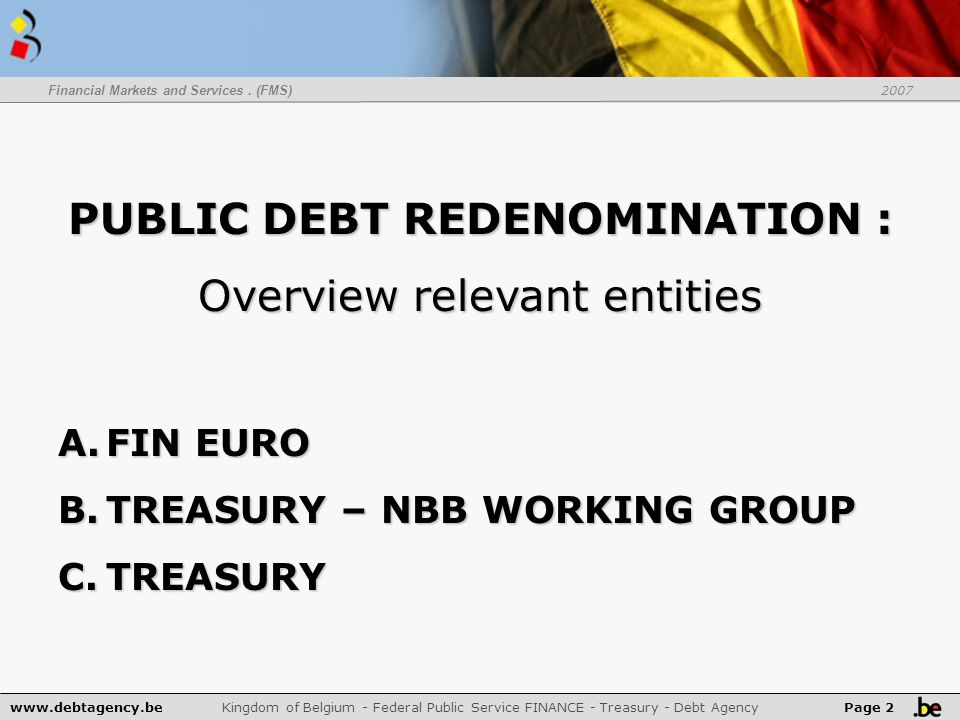 www.debtagency.be Kingdom of Belgium - Federal Public Service FINANCE - Treasury - Debt Agency Page 2 Financial Markets and Services.