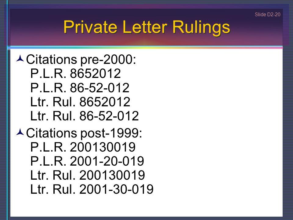 Slide D2-20 Private Letter Rulings Citations pre-2000: P.L.R. 8652012 P.L.R. 86-52-012 Ltr. Rul. 8652012 Ltr. Rul. 86-52-012 Citations post-1999: P.L.