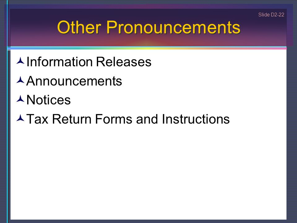 Slide D2-22 Other Pronouncements Information Releases Announcements Notices Tax Return Forms and Instructions