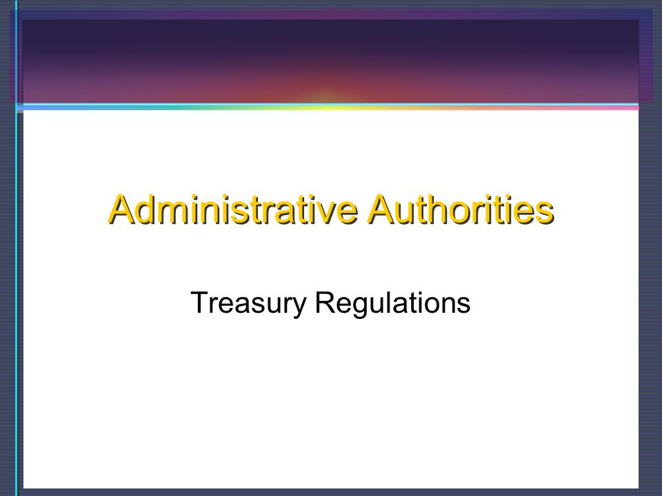 Administrative Authorities Treasury Regulations
