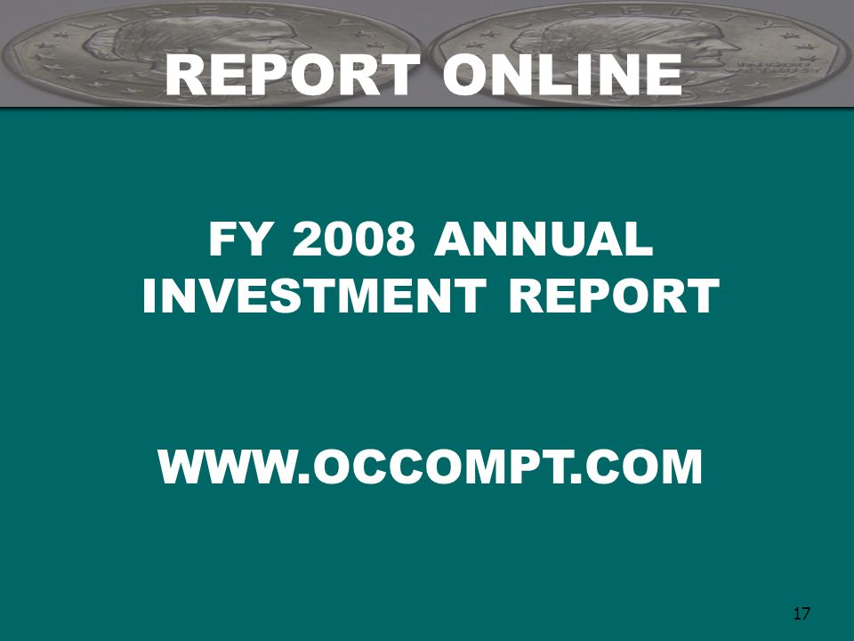 17 REPORT ONLINE FY 2008 ANNUAL INVESTMENT REPORT WWW.OCCOMPT.COM