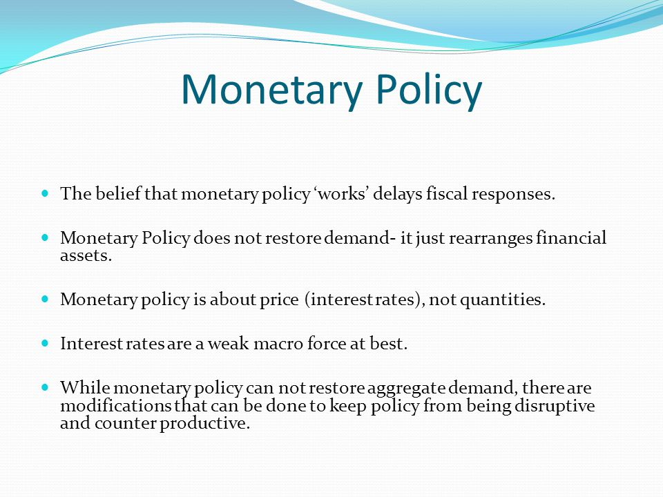 Monetary Policy The belief that monetary policy 'works' delays fiscal responses.