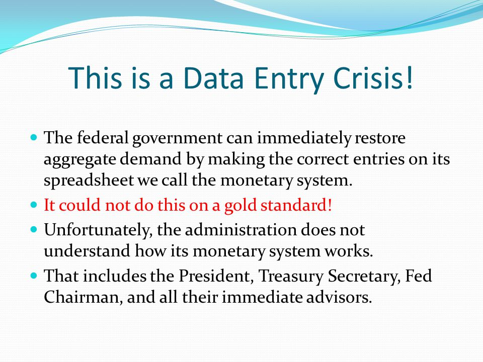 This is a Data Entry Crisis! The federal government can immediately restore aggregate demand by making the correct entries on its spreadsheet we call