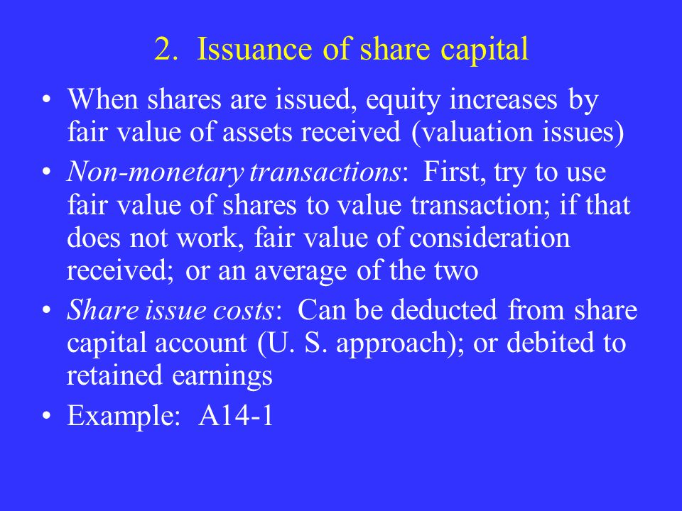 2. Issuance of share capital When shares are issued, equity increases by fair value of assets received (valuation issues) Non-monetary transactions: F