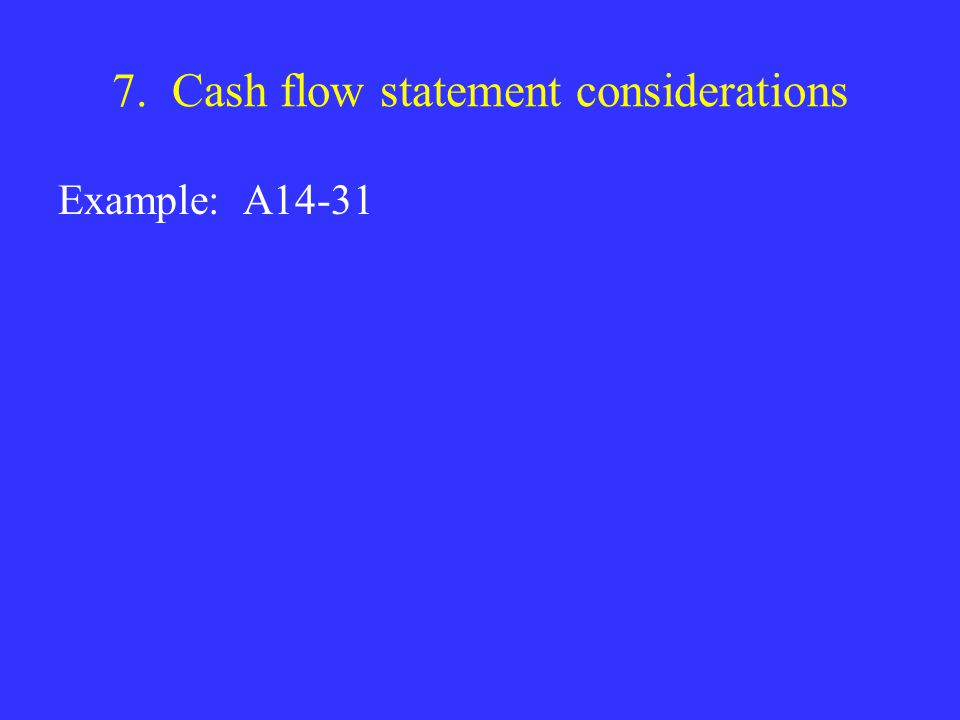7. Cash flow statement considerations Example: A14-31