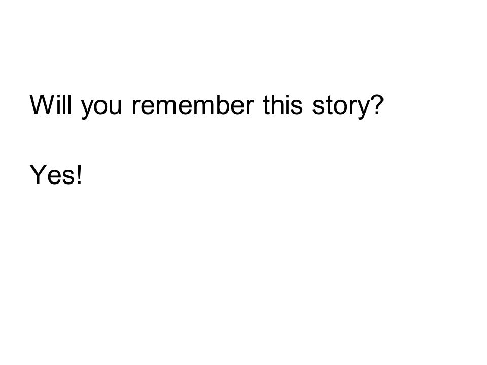 Will you remember this story Yes!