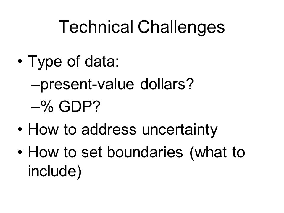 Technical Challenges Type of data: –present-value dollars.