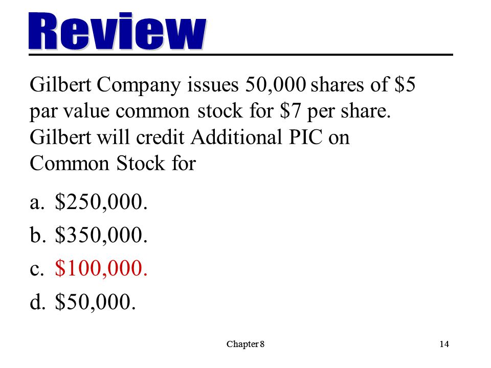 Chapter 814Chapter 814 Gilbert Company issues 50,000 shares of $5 par value common stock for $7 per share.