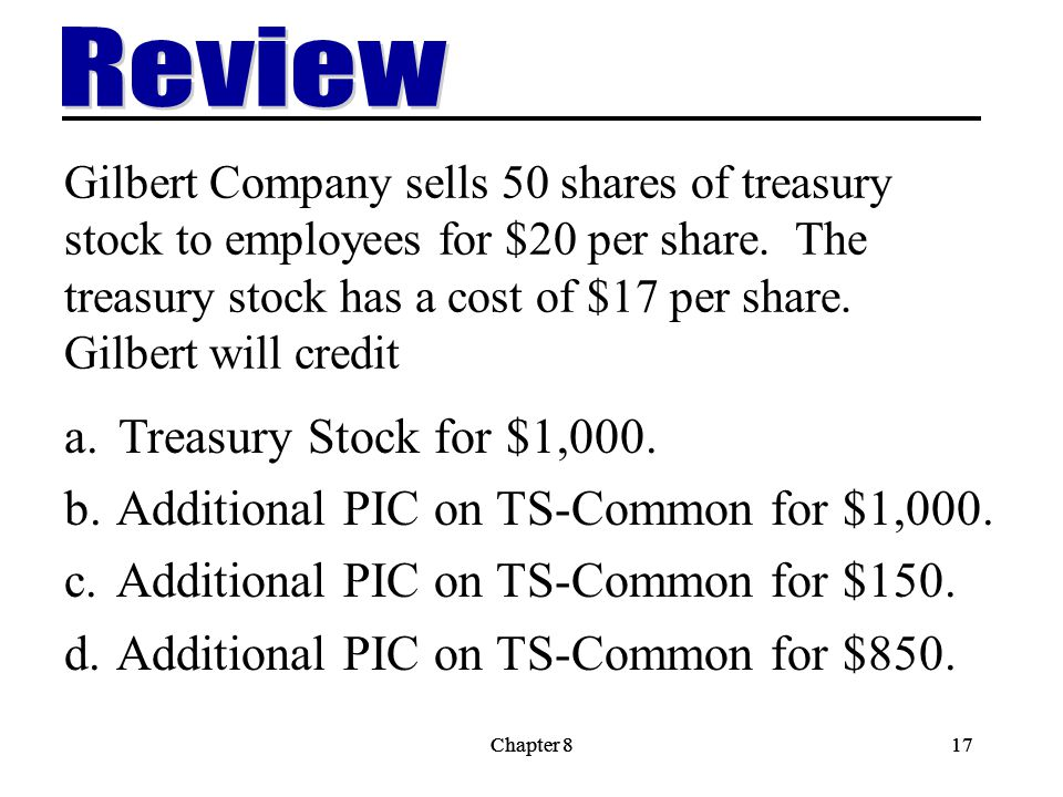 Chapter 817Chapter 817 Gilbert Company sells 50 shares of treasury stock to employees for $20 per share.