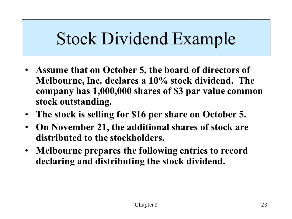 Chapter 828 Stock Dividend Example Assume that on October 5, the board of directors of Melbourne, Inc.