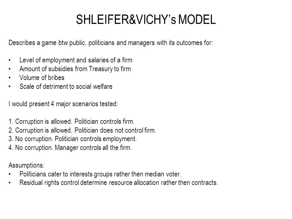 THE MODEL OVERVIEW L – excessive labor, produce nothing w – wage of L (w > market wages) B(L) – benefit for politician from excessive labor P – enterprise profits before excessive labor costs a – share in profit of private stakeholders (1-a) - Treasury profit stake t – transfer to the firm from treasury T – net treasury transfer = t – (1 – a)*(t – w*L) = a*t + (1-a)*w*L C(T) – costs of T for politician b – cost of bribe Politician's utility: Up = B(L) – C(T) + b Manager's utility: Um = a(p + t – w*L) – b Constraint: a*p + T – w*L>=0, or T> = w*L - ap s – social opportunity costs of labor q – social costs of transfer T Social utility: Us = -sL - qT