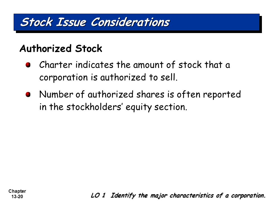 Chapter 13-20 Stock Issue Considerations LO 1 Identify the major characteristics of a corporation. Charter indicates the amount of stock that a corpor
